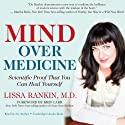 Mind Over Medicine: Scientific Proof That You Can Heal Yourself (       UNABRIDGED) by Lissa Rankin Narrated by Lissa Rankin