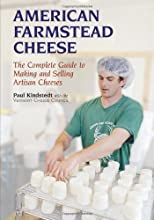 American Farmstead Cheese The Complete Guide To Making and Selling Artisan Cheeses