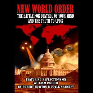 New World Order: The Battle for Your Mind and the Truth to the UFOs: With Reflections on William Cooper | [Robert Howton, Doyle Shamley]