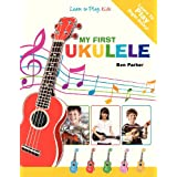 My First Ukulele For Kids: Learn To PLay: Kidsby Ben Parker