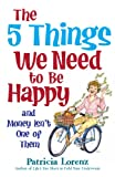 img - for The 5 Things We Need to Be Happy and Money Isn't One of Them book / textbook / text book