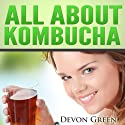 All About Kombucha: A Beginner's Book of the History, Health Benefits, and Classic Recipes to Make Fermented Kombucha Tea Audiobook by Devon Green Narrated by Eva Hathaway