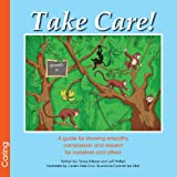 Take Care! a Guide for Showing Empathy, Compassion and Respect for Ourselves and Others