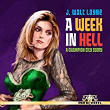 A Week in Hell: Champion City, Book 1 (       UNABRIDGED) by J. Walt Layne Narrated by George Kuch