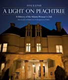 img - for A Light on Peachtree: A History of the Atlanta Woman's Club book / textbook / text book
