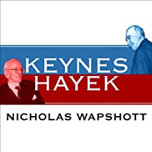 Keynes Hayek: The Clash That Defined Modern Economics | Livre audio Auteur(s) : Nicholas Wapshott Narrateur(s) : Gildart Jackson