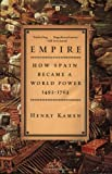 Empire: How Spain Became a World Power, 1492-1763 (0060932643) by Kamen, Henry