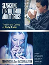 Searching For The Truth About Drugs: The Life And Calling Of Marty Gruber