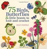 75 Birds, Butterflies & Little Beasts to Knit & Crochet (031265605X) by Stanfield, Lesley