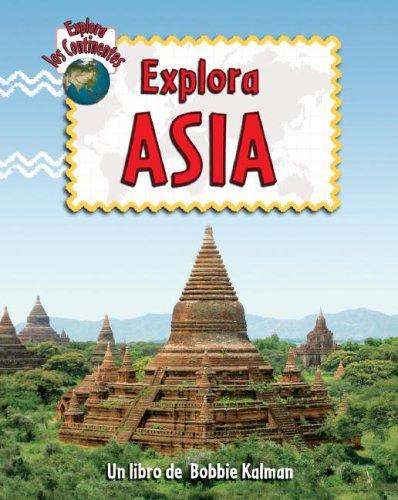 Explora Asia (Explora Los Continentes)