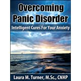 Overcoming Panic Disorder: Intelligent Cures For Your Anxiety ~ Laura Turner