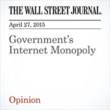 Government's Internet Monopoly (       UNABRIDGED) by L. Gordon Crovitz Narrated by Ken Borgers