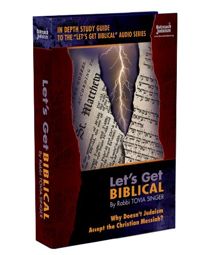 Let's Get Biblical! Why Doesn't Judaism Accept the Christian Messiah?, by Tovia Singer