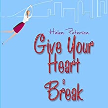 Give Your Heart a Break (       UNABRIDGED) by Helen Peterson Narrated by Caitlin Kelly