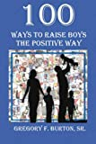 img - for 100 Ways To Raise Boys The Positive Way book / textbook / text book
