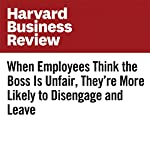 When Employees Think the Boss Is Unfair, They're More Likely to Disengage and Leave   Sylvia Ann Hewlett,Ripa Rashid,Laura Sherbin