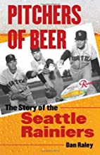 Pitchers of Beer The Story of the Seattle Rainiers