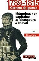 Témoignage : Memoires d'un capitaine de chasseurs a cheval, 1799-1815