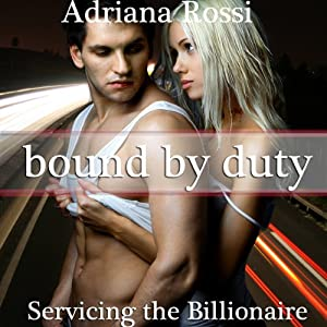 Bound by Duty: Servicing the Billionaire, Part 2 | [Adriana Rossi]