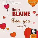 Dear you : Saison 3 suivi des bonus de la série et d'un entretien exclusif avec l'auteure | Livre audio Auteur(s) : Emily Blaine Narrateur(s) : Jessica Monceau