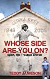 "Teddy Jamieson, ""Whose Side Are You On?: Sport, the Troubles, and Me"" (Yellow Jersey Press, 2011)"
