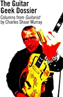 The Guitar Geek Dossier (English Edition)