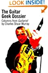 The Guitar Geek Dossier