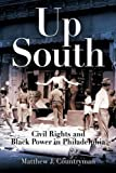Up South: Civil Rights and Black Power in Philadelphia (Politics and Culture in Modern America)
