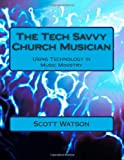 img - for The Tech Savvy Church Musician: Using Technology in Music Ministry book / textbook / text book