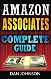 Amazon Associates: Complete Guide: Make Money Online with Amazon Associates: The Amazon Associates Bible: A Step-By-Step Guide on Amazon Associates Affiliate Program by Dan Johnson (2016-05-24)
