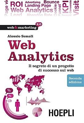 Web Analytics: Il segreto di un progetto di successo sul web (Web & marketing 2.0)