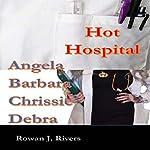 Hot Hospital, Books 1-4: Angela, Barbara, Chrissie, Debra   Rowan J. Rivers