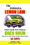 The Indiana Lemon Law - When Your New Vehicle Goes Sour (Volume 5)