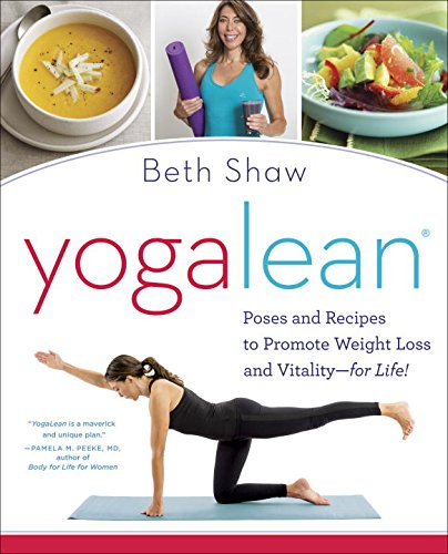 YogaLean: Poses and Recipes to Promote Weight Loss and Vitality-for Life! by Beth Shaw