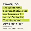 Power, Inc.: The Epic Rivalry between Big Business and Government—and the Reckoning That Lies Ahead (       UNABRIDGED) by David Rothkopf Narrated by William Hughes