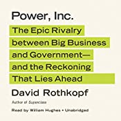 Power, Inc.: The Epic Rivalry between Big Business and Government—and the Reckoning That Lies Ahead | [David Rothkopf]