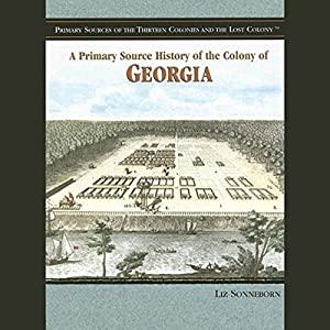 A Primary Source History of the Colony of Georgia Audiobook