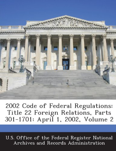 2002 Code of Federal Regulations: Title 22 Foreign Relations, Parts 301-1701: April 1, 2002, Volume 2