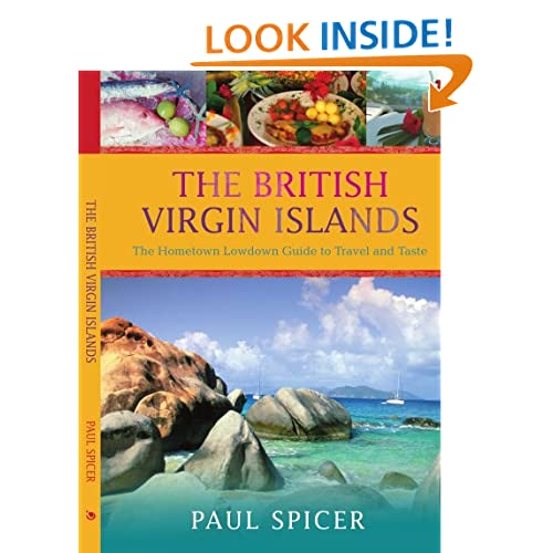 The British Virgin Islands: The Hometown Lowdown Guide to Travel and Taste Paul Spicer