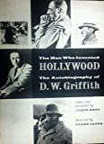 img - for The Man Who Invented Hollywood: The Autobiography of D.W. Griffith, A Memoir and Some Notes book / textbook / text book