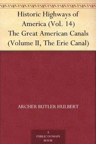 Historic Highways of America (Vol. 14) The Great American Canals (Volume II, The Erie Canal) PDF