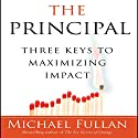 The Principal: Three Keys to Maximizing Impact Audiobook by Michael Fullan Narrated by Don Hagen