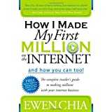 How I Made My First Million on the Internet and How You Can Too!: The Complete Insider's Guide to Making Millions with Your Internet Business ~ Ewen Chia