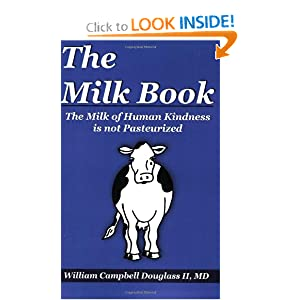 The Milk Book: The Milk of Human Kindness Is Not Pasteurized William Campbell Douglass II