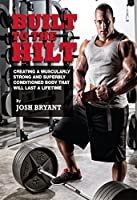 Built To The Hilt: Creating A Muscularly Strong And Superbly Conditioned Body That Will Last A Lifetime (English Edition)