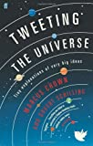 Tweeting the Universe: Tiny Explanations of Very Big Ideas (0571295703) by Chown, Marcus