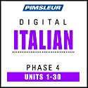 Italian Phase 4, Units 1-30: Learn to Speak and Understand Italian with Pimsleur Language Programs  by Pimsleur Narrated by Pimsleur