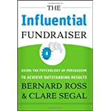 The Influential Fundraiser: Using the Psychology of Persuasion to Achieve Outstanding Resultsby Bernard Ross