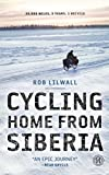 Cycling Home from Siberia: 30,000 miles, 3 years, 1 bicycle