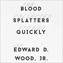 Blood Splatters Quickly (       UNABRIDGED) by Edward D. Wood Jr. Narrated by George Wickham, Brian Rodgers, Dirk Slade, Brock Thompson, William G. Humphrey, Julia Duvall
